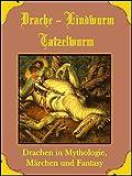 Drache, Lindwurm, Tatzelwurm: Drachen in Mythologie, Märchen und Fantasy