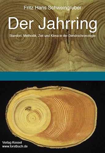 Der Jahrring: Standort, Methodik, Zeit und Klima in der Dendrochronologie