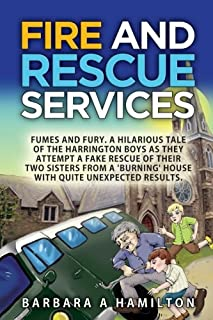 FIre and Rescue Services: FAMES, FUMES and FURY . A hilarious tale of the Harrington boys as they attempt a fake rescue of...