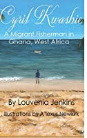 Cyril Kwashie: A Migrant Fisherman in Ghana, West Africa