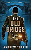 The Old Bridge: A Joe Johnson Thriller: A Joe Johnson Thriller, Book 2 - Andrew Turpin