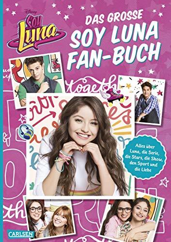 Disney: Das große Soy Luna Fan-Buch: Alles über Luna, die Serie die Stars, die Show