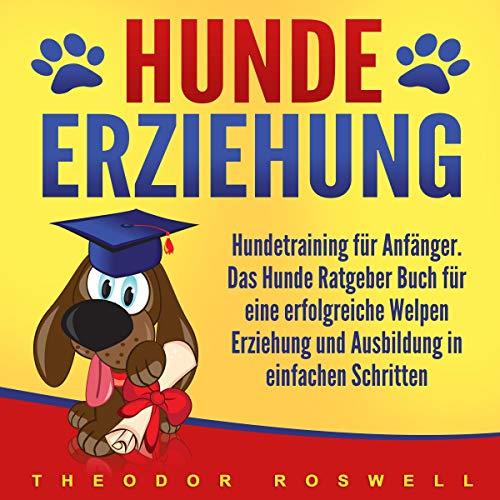 Hundeerziehung: Hundetraining für Anfänger - Das Hunde...