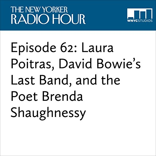 Episode 62: Laura Poitras, David Bowie's Last Band, and the Poet Brenda Shaughnessy audiobook cover art