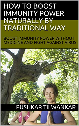 HOW TO BOOST IMMUNITY POWER NATURALLY BY TRADITIONAL WAY: BOOST IMMUNITY POWER WITHOUT MEDICINE AND FIGHT AGAINST VIRUS (English Edition)