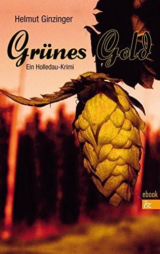Grünes Gold: Ein Holledau-Krimi