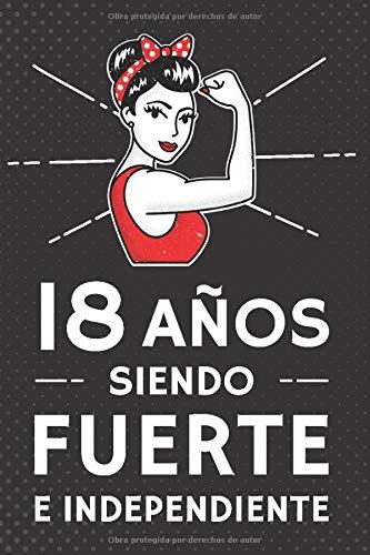 18 Años Siendo Fuerte e Independiente: Regalo de Cumpleaños 18 Años Para Chicas. Cuaderno de Notas, Libreta de Apuntes, Agenda o Diario Personal