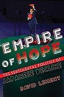 Empire of Hope: The Sentimental Politics of Japanese Decline