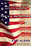 The Lie Detectors: The History of an American Obsession