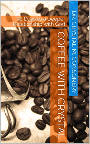 Coffee with Crystal: 30 Days to a Deeper Relationship with God (English Edition)