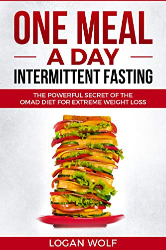 ONE MEAL A DAY Intermittent Fasting: The Powerful Secret of the OMAD Diet for Extreme Weight Loss (English Edition)
