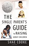 Single Parent s Guide to Raising Godly Children (The Single Parent s Guide)