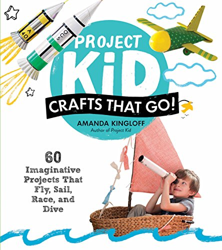 Project Kid: Crafts That Go!: 60 Imaginative Projects That Fly, Sail, Race, and Dive (English Edition)