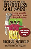 The Keys to the Effortless Golf Swing - New Edition for LEFTIES Only!: Curing Your Hit Impulse in Seven Simple Lessons (Golf Instruction for Beginner and Intermediate Golfers Book)