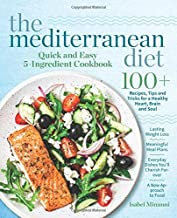 The Mediterranean Diet Quick and Easy 5-Ingredient Cookbook: 100+ Recipes, tips and tricks for a healthy heart, brain and soul     Lasting weight loss ... cherish forever     A new approach to food