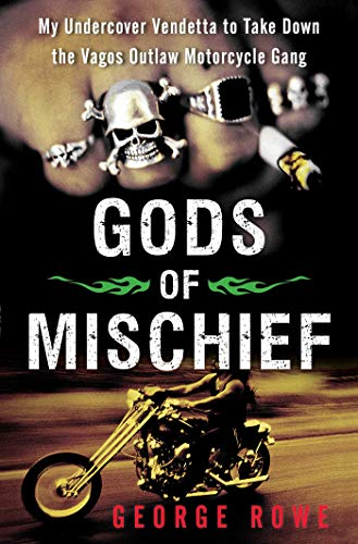 Compare Textbook Prices for Gods of Mischief: My Undercover Vendetta to Take Down the Vagos Outlaw Motorcycle Gang Reprint Edition ISBN 9781451667356 by Rowe, George