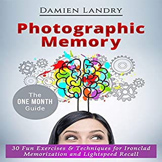 Photographic Memory     30 Fun Exercises & Techniques for Ironclad Memorization and Light Speed Recall              By:                                                                                                                                 Damien Landry                               Narrated by:                                                                                                                                 Jay Deane                      Length: 4 hrs and 28 mins     25 ratings     Overall 5.0