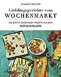 Lieblingsgerichte vom Wochenmarkt: Die besten saisonalen Rezepte aus dem ZEITmagazin