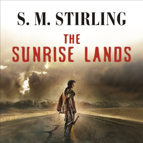 The Sunrise Lands     A Novel of the Change              Written by:                                                                                                                                 S. M. Stirling                               Narrated by:                                                                                                                                 Todd McLaren                      Length: 18 hrs and 10 mins     4 ratings     Overall 4.8