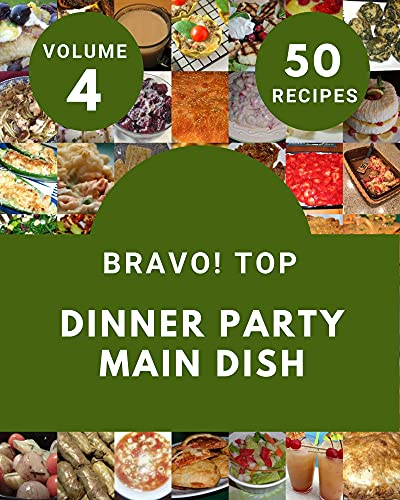 Bravo! Top 50 Dinner Party Main Dish Recipes Volume 4: Greatest Dinner Party Main Dish Cookbook of All Time (English Edition)