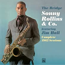 Sonny Rollins & Co. The Bridge featuring Jim Hall. Complete 1962 Sessions (+What's New) by Sonny Rollins