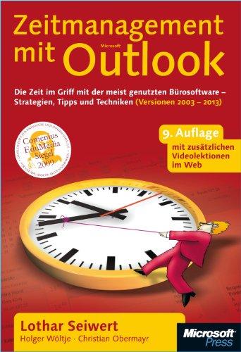 Zeitmanagement mit Microsoft Outlook,  2003 bis 2013: Die Zeit im Griff mit der meistgenutzten Bürosoftware - Strategien, Tipps und Techniken