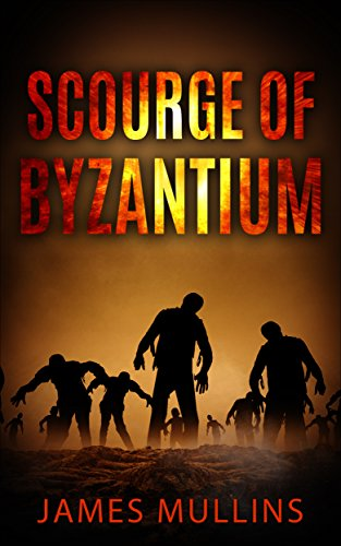 Scourge Of Byzantium (Byzantium Infected Book 1) by [James Mullins, Doug Cree, Lee Jenkins]