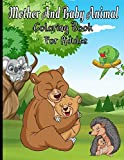 Mother And Baby Animal Coloring Book For Adults: Featuring Adorable Hand Drawn Animals With Beautiful Stress Relieving Backgrounds