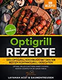 Optigrill Rezepte - Das Optigrill Kochbuch mit den 108 besten Kontaktgrill Gerichten: Optimal grillen zum Thema Smart Cooking. Indoor Cooking für die ganze Familie