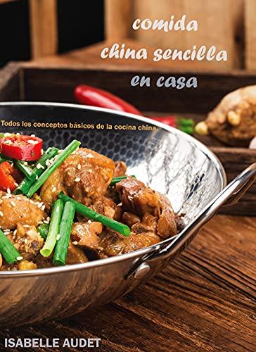 Comida China Sencilla En Casa: Todos los conceptos básicos de la cocina china