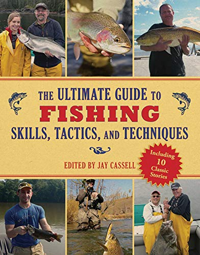 The Ultimate Guide to Fishing Skills, Tactics, and Techniques: A Comprehensive Guide to Catching Bass, Trout, Salmon, Walleyes, Panfish, Saltwater Gamefish, and Much More (Ultimate Guides)