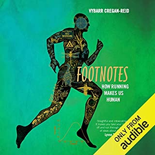 Footnotes     How Running Makes Us Human              By:                                                                                                                                 Vybarr Cregan-Reid                               Narrated by:                                                                                                                                 Daniel Weyman                      Length: 10 hrs and 5 mins     27 ratings     Overall 4.3
