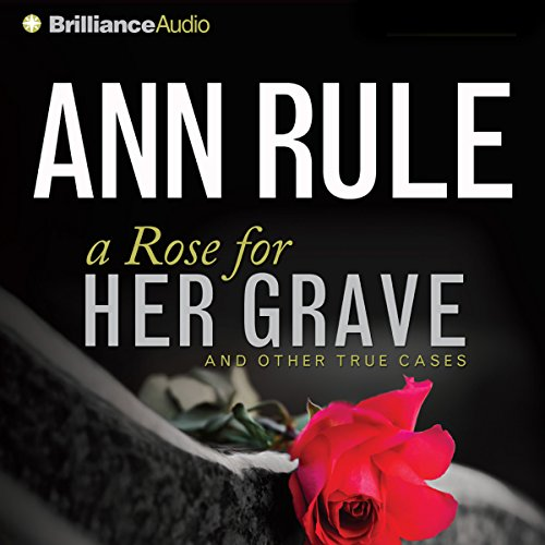 A Rose for Her Grave: And Other True Cases audiobook cover art