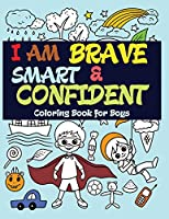 I Am Brave, Smart and Confident: Coloring Book for Boys