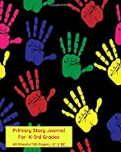 Primary Story Journal For K-3rd Grades: A Place for Children to Draw a Picture and Write (Story Tell) what the Picture is and What it Means to Them ... Handprints on the Front and Back Covers