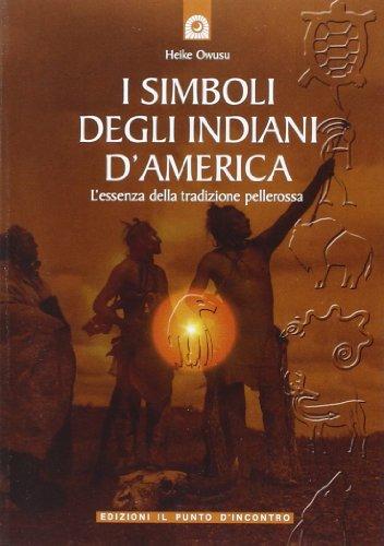 I simboli degli indiani d'America. L'essenza della tradizione pellerossa