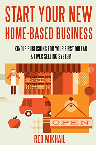 START YOUR NEW HOME BASED BUSINESS BUNDLE FAST!: KINDLE PUBLISHING FOR YOUR FIRST DOLLAR & FIVER SELLING SYSTEM