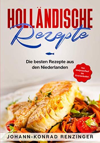 Holländische Rezepte: Die besten Rezepte aus den Niederlanden