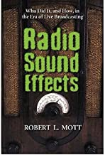 [Radio Sound Effects: Who Did it, and How, in the Era of Live Broadcasting] [Author: Robert L. Mott] [February, 2005]