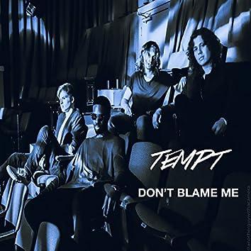 Don't Blame Me - Single