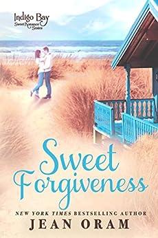 Sweet Forgiveness (Indigo Bay Sweet Romance Series Book 10) by [Jean Oram]