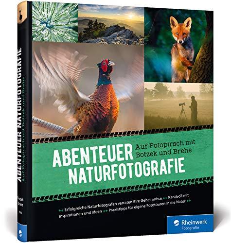 Abenteuer Naturfotografie: Auf Fotopirsch mit Botzek und Brehe
