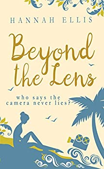 Beyond the Lens: A heartwarming romantic comedy (Lucy Mitchell Book 1) by [Hannah Ellis]