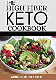 THE HIGH FIBER KETO COOKBOOK: THE COMPLETE GUIDE TO TRANSFORMING YOUR LIFE AND HEALTH