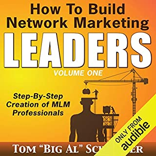 How to Build Network Marketing Leaders     Step-by-Step Creation of MLM Professionals              By:                                                                                                                                 Tom