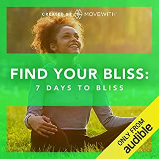 Find Your Bliss: 7Days to Bliss     7 audio-guided meditations              By:                                                                                                                                 MoveWith                               Narrated by:                                                                                                                                 Rock Your Bliss                      Length: 1 hr     84 ratings     Overall 3.8