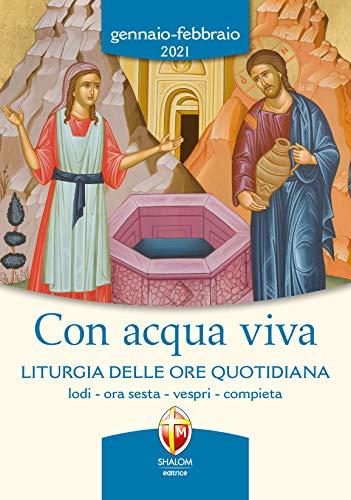 Con acqua viva. Liturgia delle ore quotidiana. Lodi, ora sesta, vespri, compieta. Gennaio-febbraio 2021