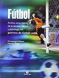 Fútbol. Análisis sistemático de la técnica, táctica y psicología del portero de fútbol (Deportes)
