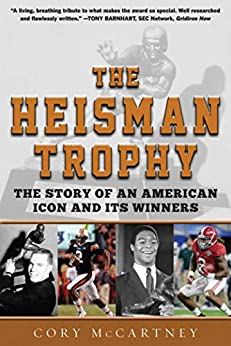 The Heisman Trophy: The Story of an American Icon and Its Winners by [Cory McCartney]