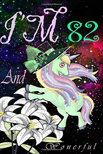 I'm 82 And Wonderful Unicorn Birthday 6 In Journal-Flying Unicorn Hair Magical Notebook For 82 Years Old People: Unicorn 82nd Birthday Gift-Galaxy Journal Notebook-6 Inche Compostion